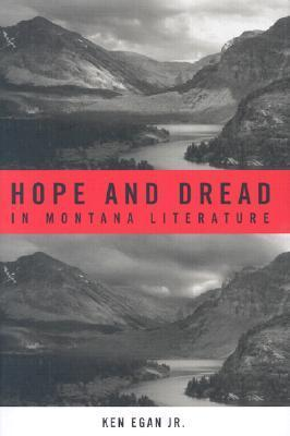 Hope And Dread In Montana Literature  by  Ken Egan