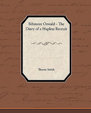 Biltmore Oswald - The Diary of a Hapless Recruit  by  Thorne Smith