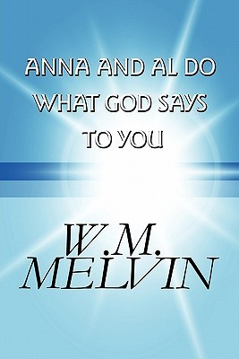Anna and Al Do What God Says to You  by  W.M. Melvin