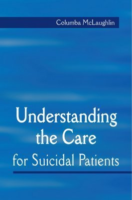 Suicide Related Behaviour: Understanding, Caring And Therapeutic Responses Columba McLaughlin