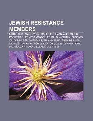 Jewish Resistance Members: Mordechai Anielewicz, Marek Edelman, Alexander Pechersky, Ernest Mandel, Frank Blaichman, Eugenio Cal Source Wikipedia