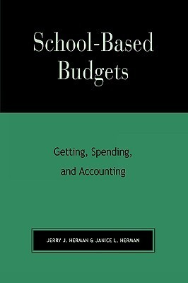 School-Based Budgets: Getting, Spending and Accounting Jerry J. Herman
