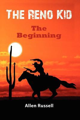 The Reno Kid - The Beginning Allen Russell