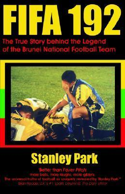 Fifa 192: The True Story Behind the Legend of the Brunei Darussalam National Football Team Stanley Park