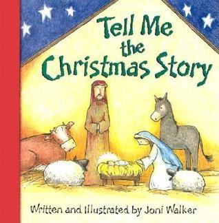 Tell Me the Christmas Story  by  Joni Walker