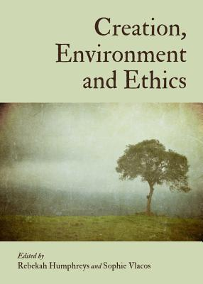 Creation, Environment and Ethics  by  Rebekah Humphreys