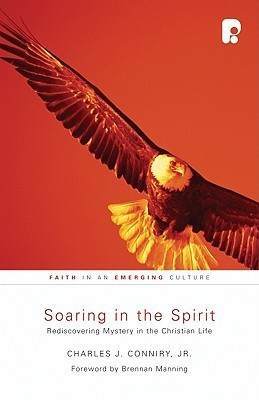 Soaring in the Spirit (Faith in an Emerging Culture)  by  Charles J. Conniry Jr