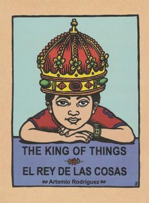 The King of Things/El Rey de las Cosas: A Loteria Board Book  by  Artemio Rodriguez