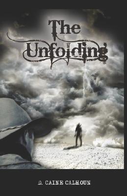 The Unfolding  by  D. Caine Calhoun
