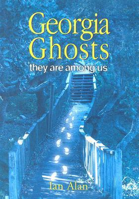 Georgia Ghosts: They Are Among Us  by  Ian Alan