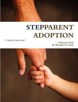Stepparent Adoption: A Resource Book Wendelyn D. Osorio