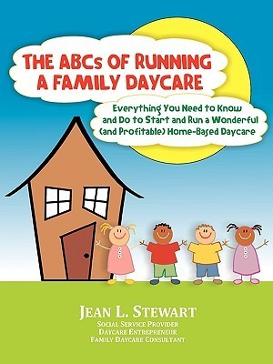 The ABCs of Running a Family Daycare  by  Jean L. Stewart