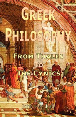 Greek Philosophy: From Thales to the Cynics  by  John          Marshall