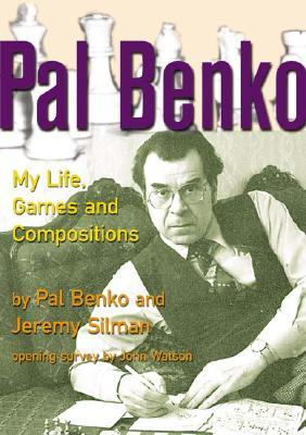 PAL Benko: My Life, Games, and Compositions  by  Pal Benko