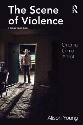 The Scene of Violence: Cinema, Crime, Affect  by  Alison Young