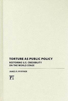 Torture as Public Policy: Restoring U.S. Credibility on the World Stage James P. Pfiffner