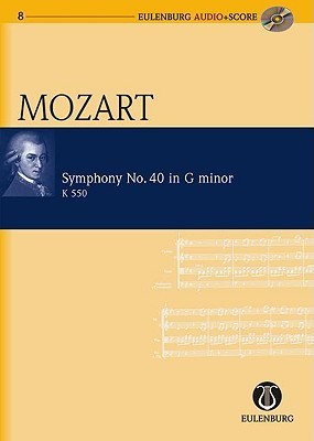 Symphony No. 40 in G Minor Kv 550: Eulenburg Audio+score Series Wolfgang Amadeus Mozart