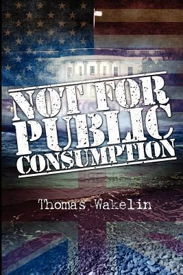 Not for Public Consumption  by  Thomas Wakelin