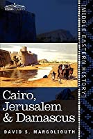Cairo, Jerusalem, and Damascus, three chief cities of the Egyptian sultans  by  David Samuel Margoliouth