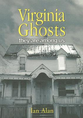 Virginia Ghosts: They Are Among Us  by  Ian Alan