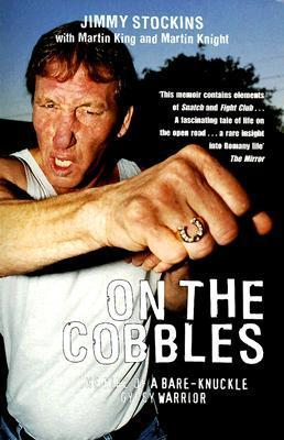 On the Cobbles: The Life of a Bare-Knuckle Gypsy Warrior  by  Jimmy Stockin