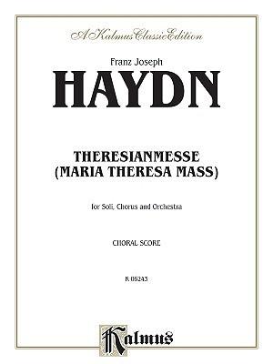 Theresa Mass in B-Flat Major: Satb with Satb Soli (Orch.) Joseph Haydn