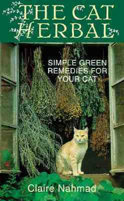 The Cat Herbal: Simple Green Remedies for Your Cat  by  Claire Nahmad