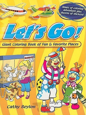 Lets Go!: Giant Coloring Book of Fun & Favorite Places  by  Cathy Beylon