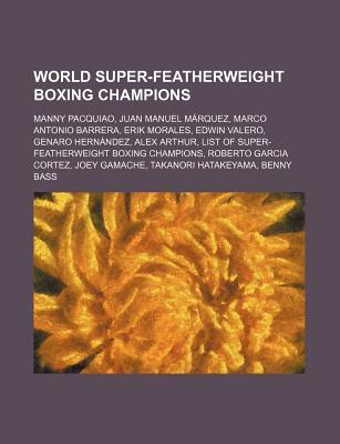 World Super-Featherweight Boxing Champions: Manny Pacquiao, Juan Manuel M Rquez, Marco Antonio Barrera, Erik Morales, Edwin Valero  by  Source Wikipedia