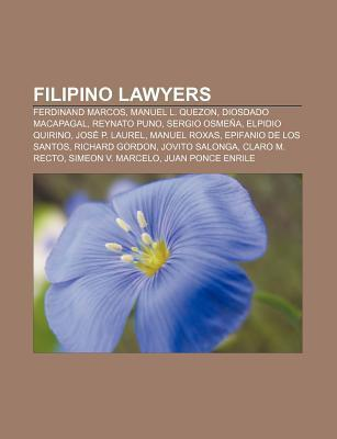 Filipino Lawyers: Ferdinand Marcos, Manuel L. Quezon, Diosdado Macapagal, Reynato Puno, Sergio Osme A, Elpidio Quirino, Jos P. Laurel Books LLC