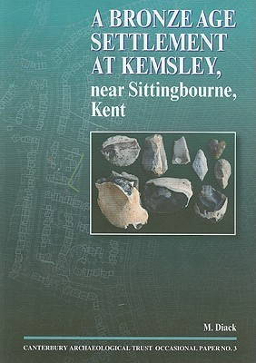 A Bronze Age Settlement at Kemsley, Near Sittingbourne, Kent  by  Mick Diack
