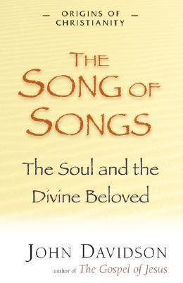 Song of Songs: The Soul and the Divine Beloved (Origins of Christianity) John Davidson