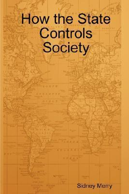 How the State Controls Society  by  Sidney Merry