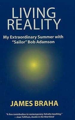 Living Reality: My Extraordinary Summer with Sailor Bob Adamson  by  James Braha
