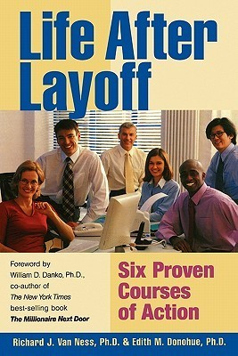 Life After Layoff: Six Proven Courses of Action Richard J. Van Ness