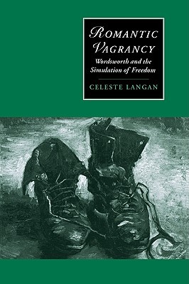 Romantic Vagrancy: Wordsworth and the Simulation of Freedom  by  Celeste Langan