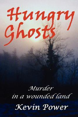 Hungry Ghosts: Murder and Mystery in a Wounded Land Kevin Power