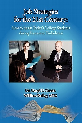 Job Strategies for the 21st Century: How to Assist Todays College Students During Economic Turbulence Daryl D. Green