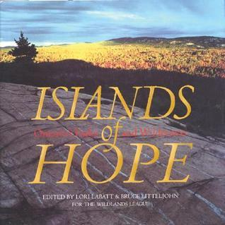Islands of Hope: Ontarios Parks and Wilderness  by  Bruce Littlejohn