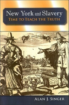 New York and Slavery: Time to Teach the Truth Alan J. Singer