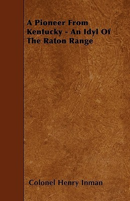 A Pioneer from Kentucky - An Idyl of the Raton Range Henry Inman