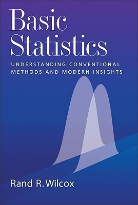 Basic Statistics: Understanding Conventional Methods and Modern Insights Rand R. Wilcox