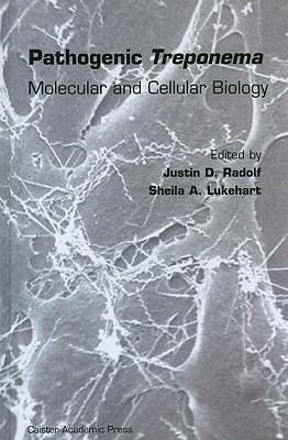 Pathogenic Treponema: Molecular and Cellular Biology Justin D. Radolf