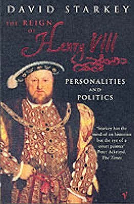 Reign of Henry VIII: Personalities and Politics  by  David Starkey