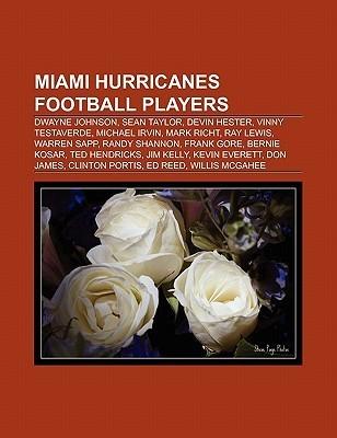 Miami Hurricanes Football Players: Dwayne Johnson, Sean Taylor, Devin Hester, Vinny Testaverde, Michael Irvin, Mark Richt, Ray Lewis Books Group