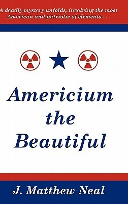 Americium the Beautiful  by  J. Matthew Neal
