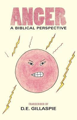 Anger, a Biblical Perspective  by  D. E. Gillaspie