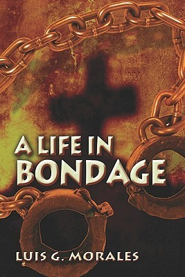 A Life in Bondage  by  Luis G. Morales