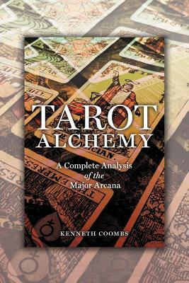Tarot Alchemy: A Complete Analysis of the Major Arcana  by  Kenneth Coombs