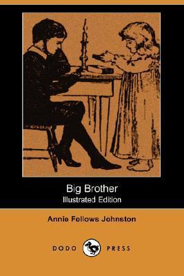 Big Brother (Illustrated Edition) Annie Fellows Johnston